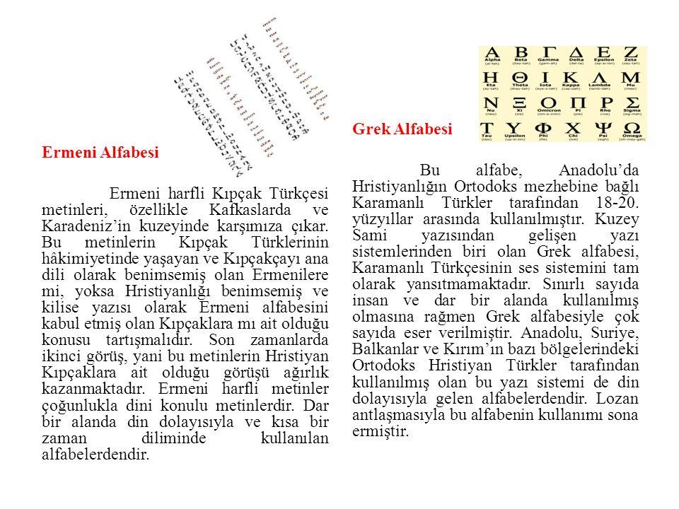 Ermeni Alfabesi Ermeni harfli Kıpçak Türkçesi metinleri, özellikle Kafkaslarda ve Karadeniz'in kuzeyinde karşımıza çıkar. Bu metinlerin Kıpçak Türkler