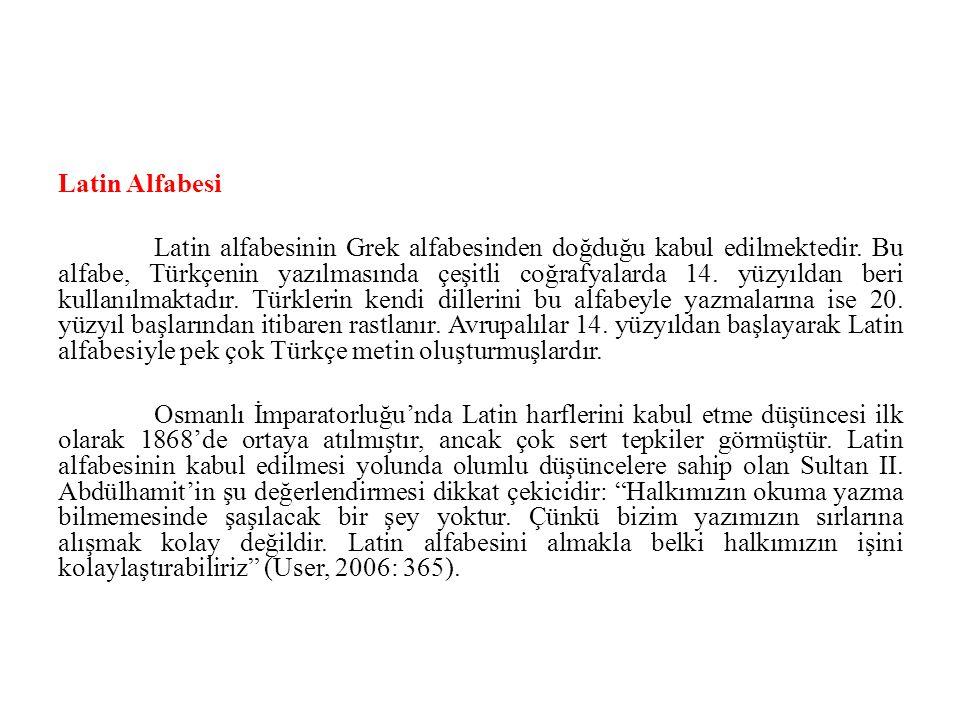 Latin Alfabesi Latin alfabesinin Grek alfabesinden doğduğu kabul edilmektedir. Bu alfabe, Türkçenin yazılmasında çeşitli coğrafyalarda 14. yüzyıldan b