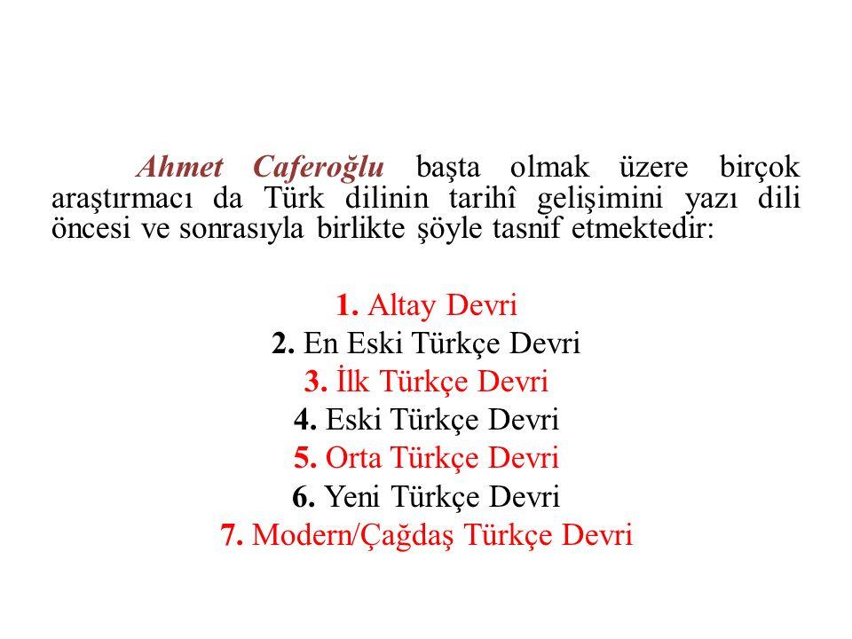 Ahmet Caferoğlu başta olmak üzere birçok araştırmacı da Türk dilinin tarihî gelişimini yazı dili öncesi ve sonrasıyla birlikte şöyle tasnif etmektedir