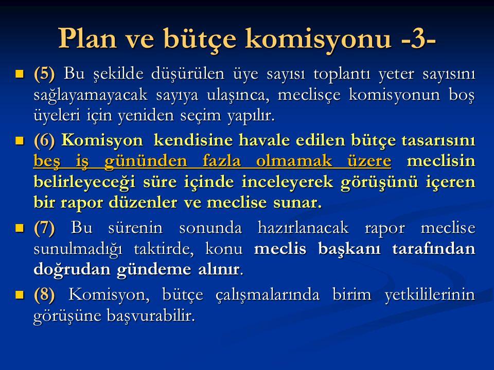 Plan ve bütçe komisyonu -3- (5) Bu şekilde düşürülen üye sayısı toplantı yeter sayısını sağlayamayacak sayıya ulaşınca, meclisçe komisyonun boş üyeler
