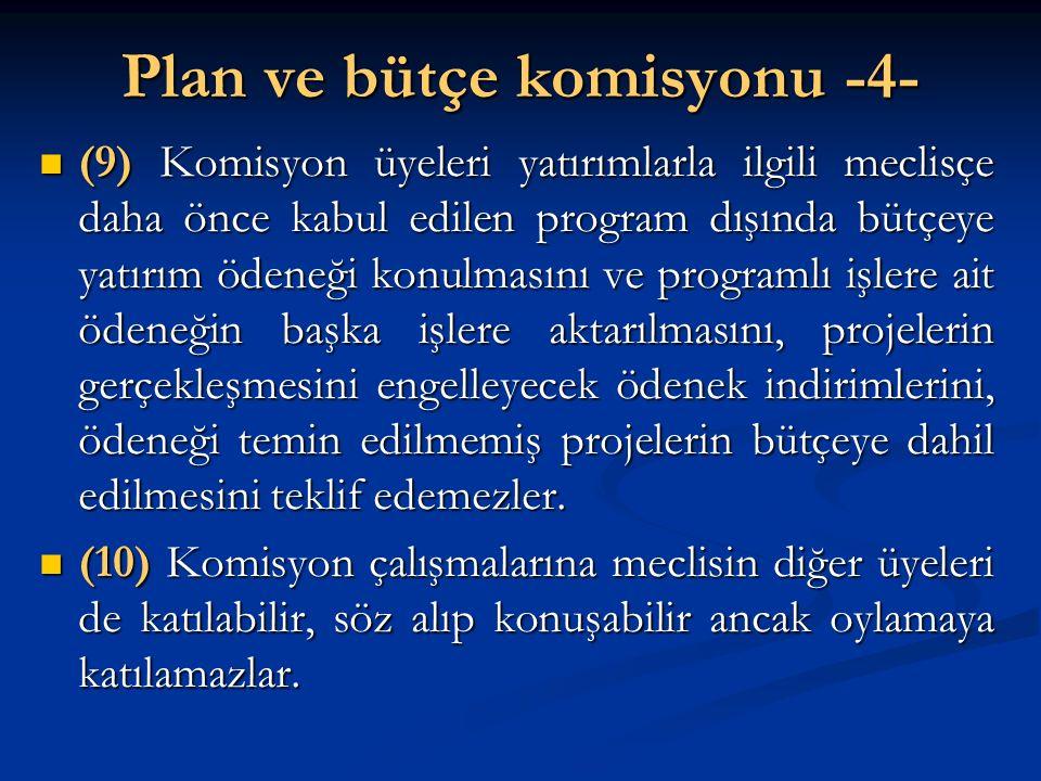 Plan ve bütçe komisyonu -4- (9) Komisyon üyeleri yatırımlarla ilgili meclisçe daha önce kabul edilen program dışında bütçeye yatırım ödeneği konulması