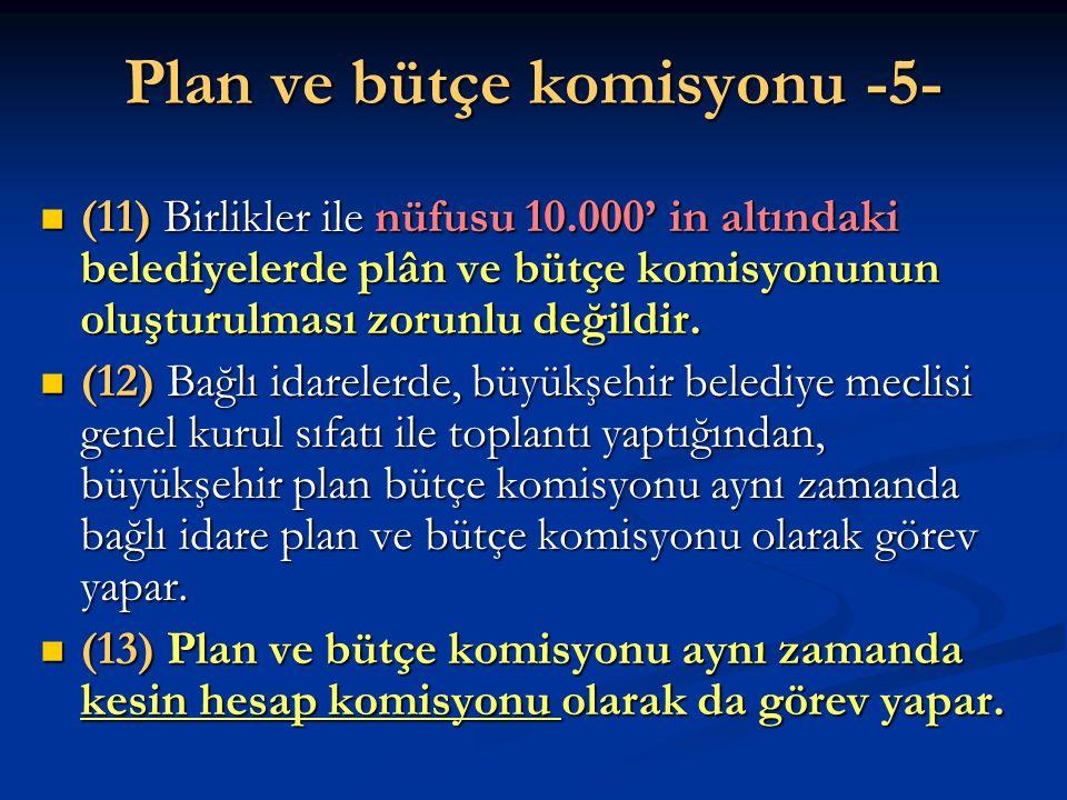 Plan ve bütçe komisyonu -5- (11) Birlikler ile nüfusu 10.000' in altındaki belediyelerde plân ve bütçe komisyonunun oluşturulması zorunlu değildir. (1