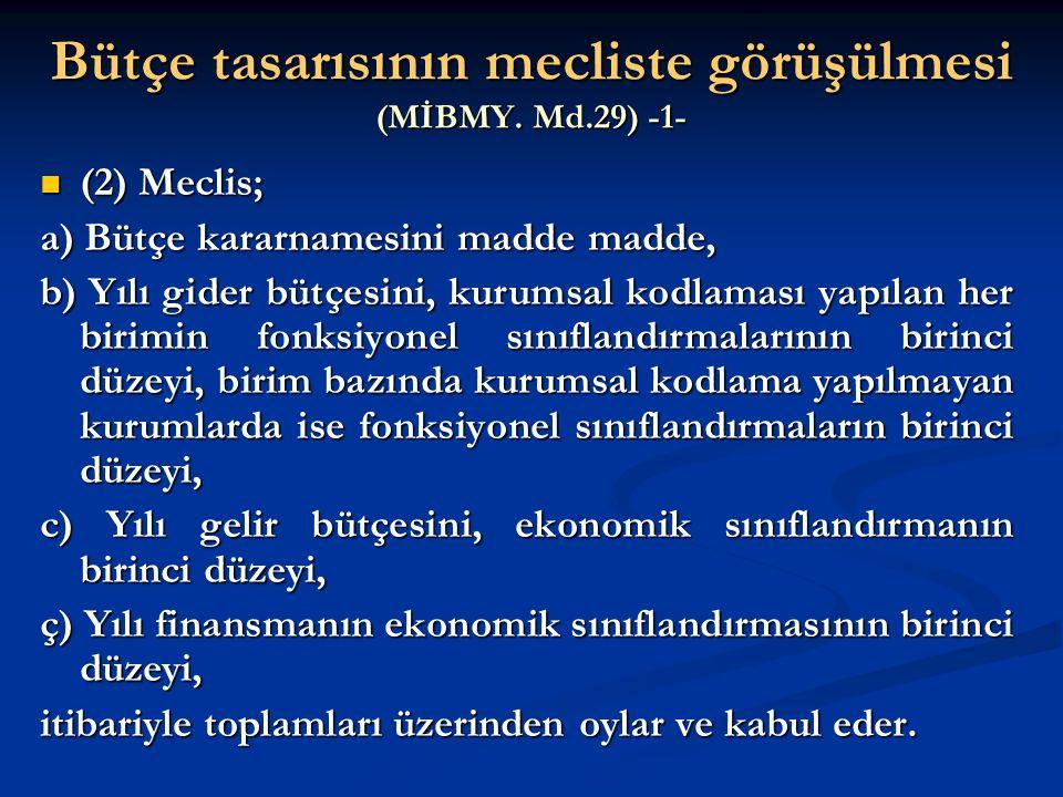 Bütçe tasarısının mecliste görüşülmesi (MİBMY. Md.29) -1- (2) Meclis; (2) Meclis; a) Bütçe kararnamesini madde madde, b) Yılı gider bütçesini, kurumsa