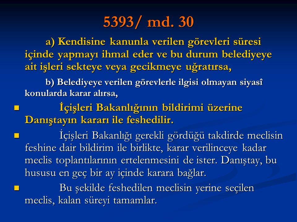 5393/ md. 30 a) Kendisine kanunla verilen görevleri süresi içinde yapmayı ihmal eder ve bu durum belediyeye ait işleri sekteye veya gecikmeye uğratırs