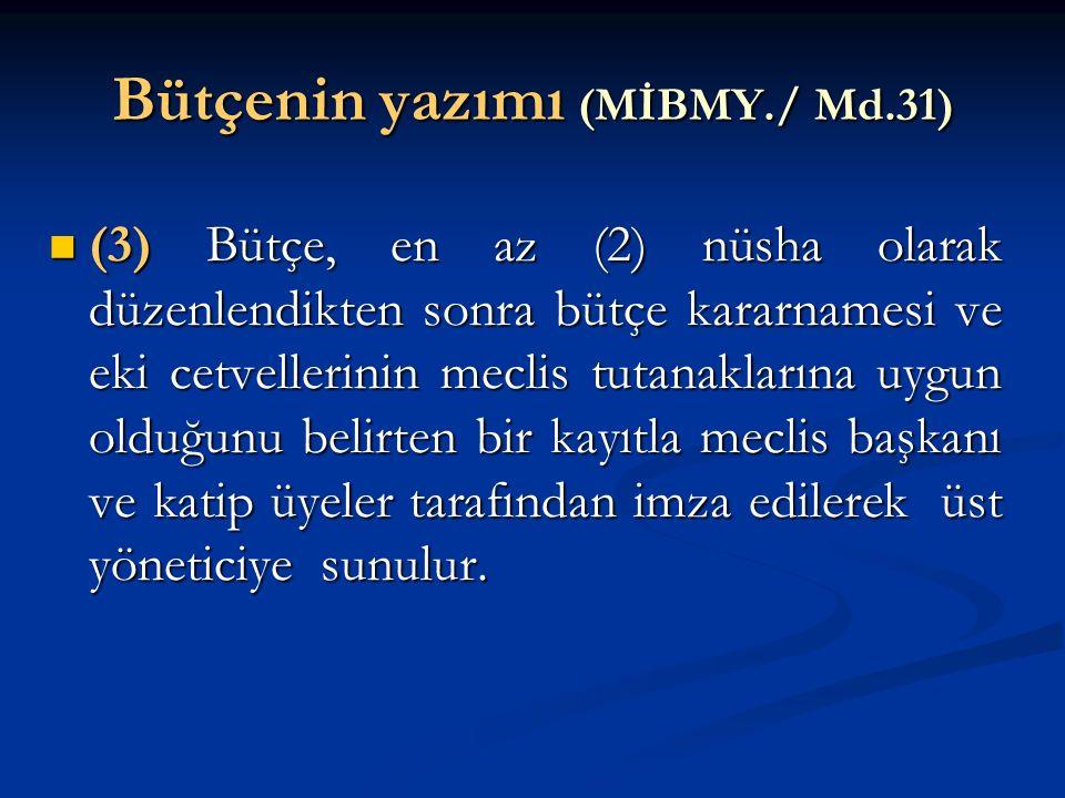 Bütçenin yazımı (MİBMY./ Md.31) (3) Bütçe, en az (2) nüsha olarak düzenlendikten sonra bütçe kararnamesi ve eki cetvellerinin meclis tutanaklarına uyg