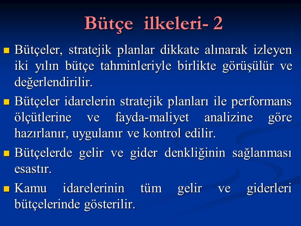 Bütçe ilkeleri- 2 Bütçeler, stratejik planlar dikkate alınarak izleyen iki yılın bütçe tahminleriyle birlikte görüşülür ve değerlendirilir. Bütçeler,