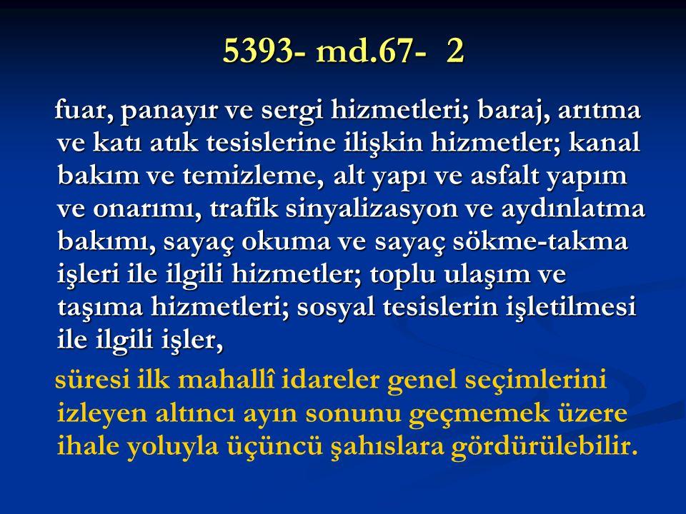 5393- md.67- 2 fuar, panayır ve sergi hizmetleri; baraj, arıtma ve katı atık tesislerine ilişkin hizmetler; kanal bakım ve temizleme, alt yapı ve asfa