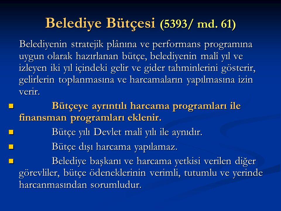 Belediye Bütçesi (5393/ md. 61) Belediyenin stratejik plânına ve performans programına uygun olarak hazırlanan bütçe, belediyenin malî yıl ve izleyen