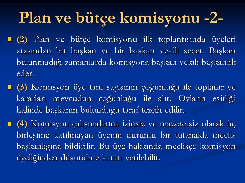 Plan ve bütçe komisyonu -2- (2) Plan ve bütçe komisyonu ilk toplantısında üyeleri arasından bir başkan ve bir başkan vekili seçer. Başkan bulunmadığı