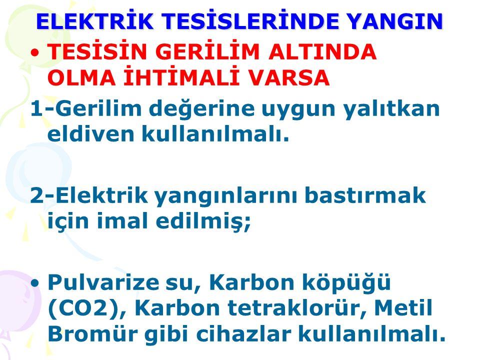 ELEKTRİK TESİSLERİNDE YANGIN TESİSİN GERİLİM ALTINDA OLMA İHTİMALİ VARSA 1-Gerilim değerine uygun yalıtkan eldiven kullanılmalı. 2-Elektrik yangınları