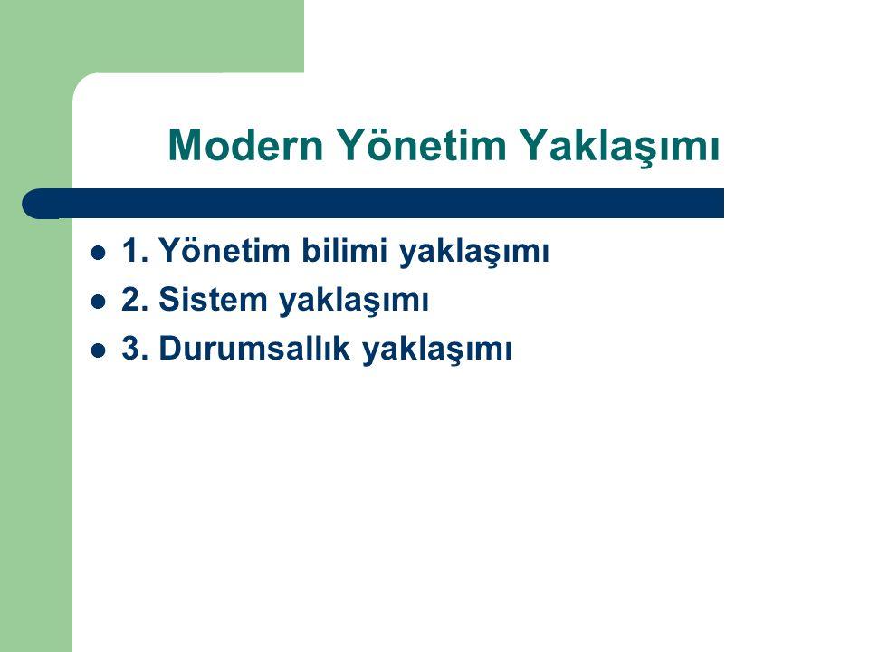 Modern Yönetim Yaklaşımı 1. Yönetim bilimi yaklaşımı 2. Sistem yaklaşımı 3. Durumsallık yaklaşımı