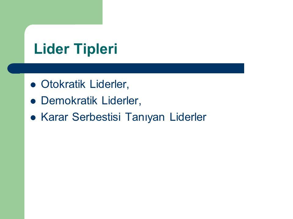 Lider Tipleri Otokratik Liderler, Demokratik Liderler, Karar Serbestisi Tanıyan Liderler