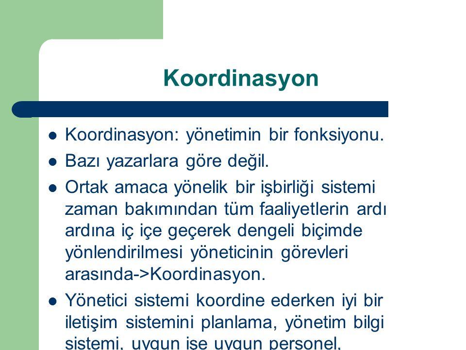 Koordinasyon Koordinasyon: yönetimin bir fonksiyonu.