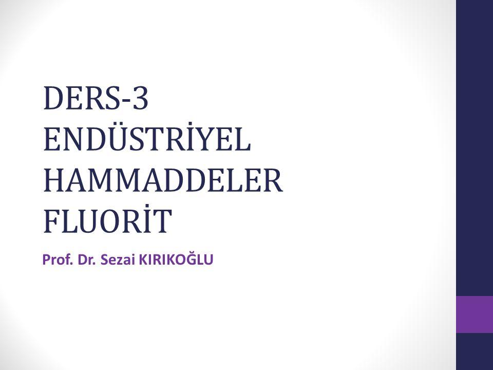 DERS-3 ENDÜSTRİYEL HAMMADDELER FLUORİT Prof. Dr. Sezai KIRIKOĞLU