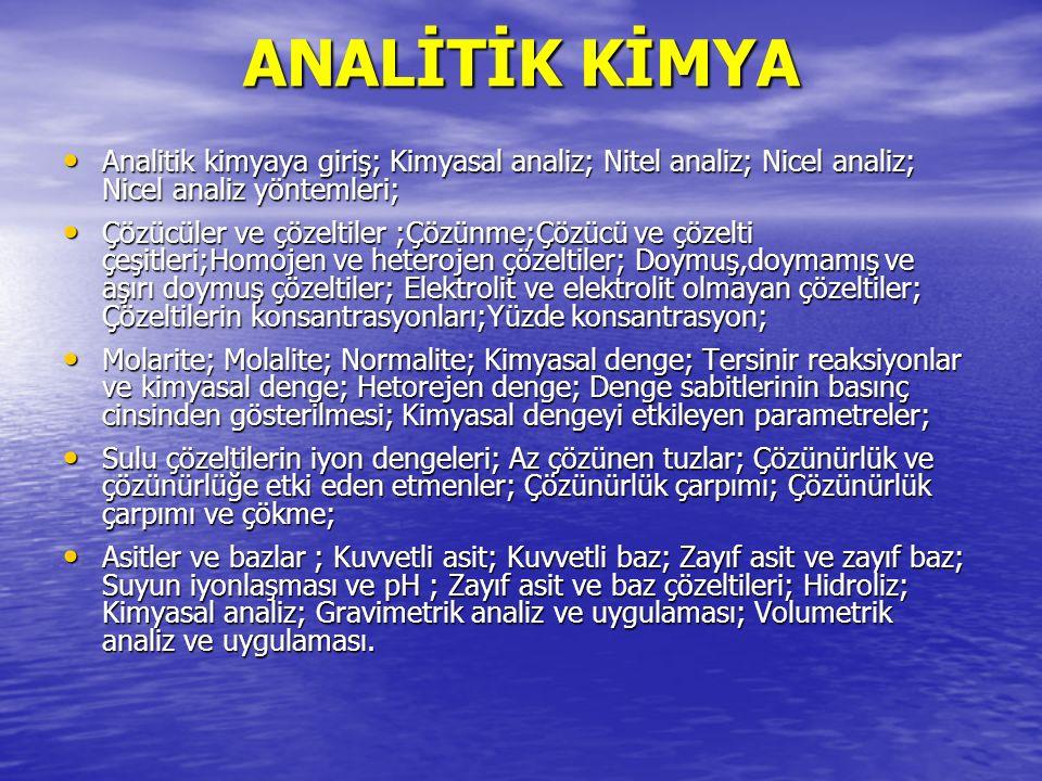ANALİTİK KİMYA Analitik kimyaya giriş; Kimyasal analiz; Nitel analiz; Nicel analiz; Nicel analiz yöntemleri; Analitik kimyaya giriş; Kimyasal analiz;
