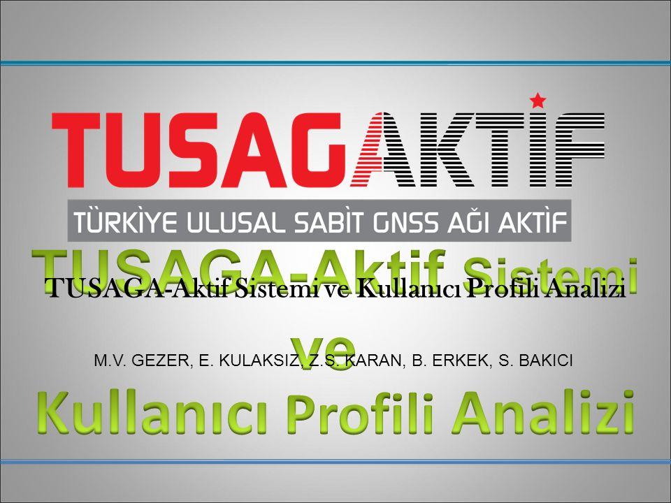 TUSAGA-Aktif Sistemi ve Kullanıcı Profili Analizi M.V. GEZER, E. KULAKSIZ, Z.S. KARAN, B. ERKEK, S. BAKICI