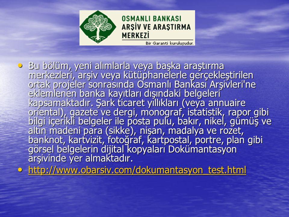 Bu bölüm, yeni alımlarla veya başka araştırma merkezleri, arşiv veya kütüphanelerle gerçekleştirilen ortak projeler sonrasında Osmanlı Bankası Arşivleri ne eklemlenen banka kayıtları dışındaki belgeleri kapsamaktadır.