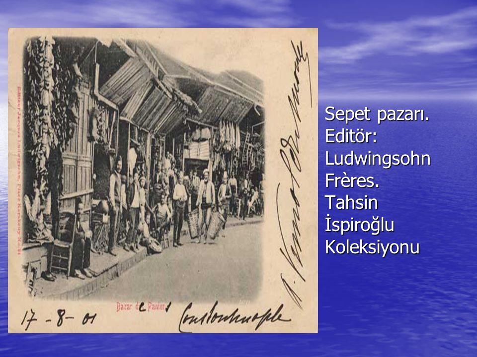 Sepet pazarı. Editör: Ludwingsohn Frères. Tahsin İspiroğlu Koleksiyonu Sepet pazarı.