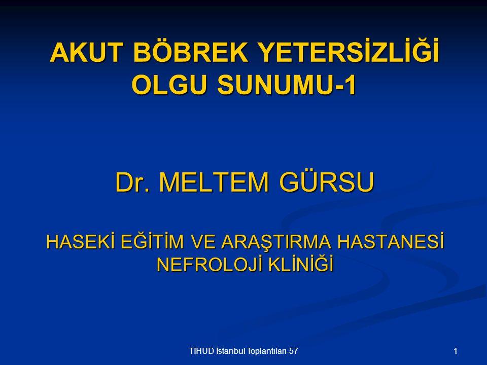 1TİHUD İstanbul Toplantıları-57 AKUT BÖBREK YETERSİZLİĞİ OLGU SUNUMU-1 Dr. MELTEM GÜRSU HASEKİ EĞİTİM VE ARAŞTIRMA HASTANESİ NEFROLOJİ KLİNİĞİ