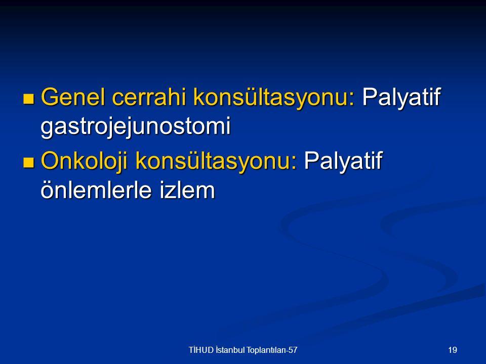19TİHUD İstanbul Toplantıları-57 Genel cerrahi konsültasyonu: Palyatif gastrojejunostomi Genel cerrahi konsültasyonu: Palyatif gastrojejunostomi Onkol