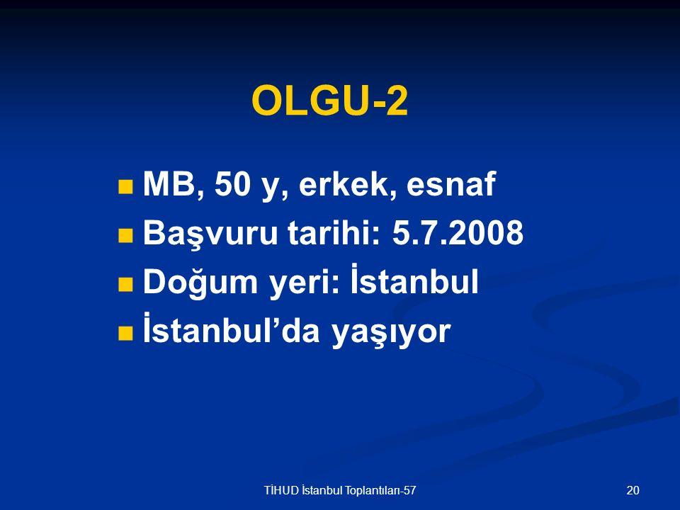 20TİHUD İstanbul Toplantıları-57 OLGU-2 MB, 50 y, erkek, esnaf Başvuru tarihi: 5.7.2008 Doğum yeri: İstanbul İstanbul'da yaşıyor