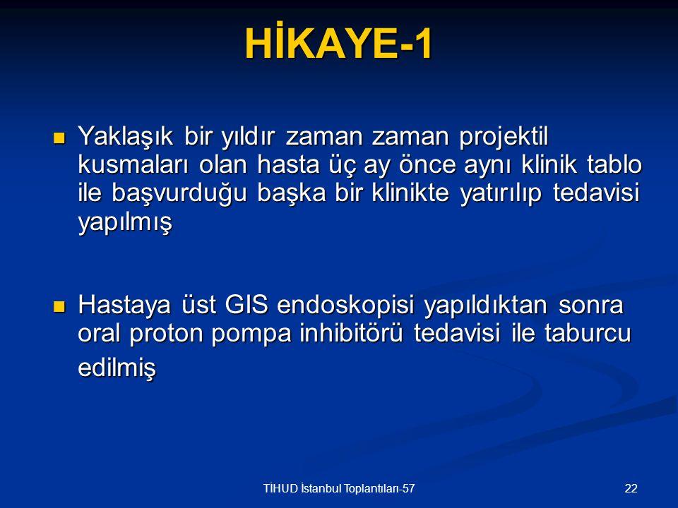 22TİHUD İstanbul Toplantıları-57HİKAYE-1 Yaklaşık bir yıldır zaman zaman projektil kusmaları olan hasta üç ay önce aynı klinik tablo ile başvurduğu ba
