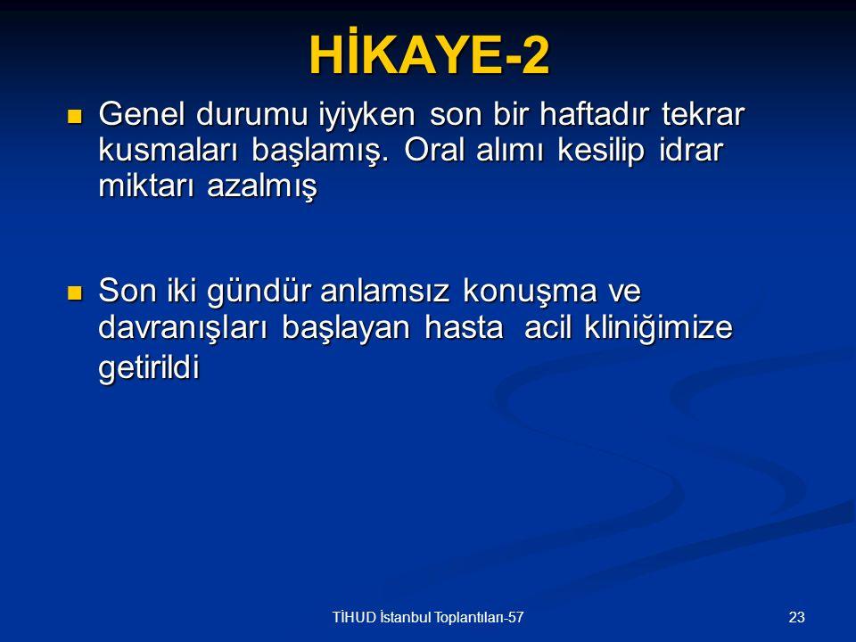 23TİHUD İstanbul Toplantıları-57HİKAYE-2 Genel durumu iyiyken son bir haftadır tekrar kusmaları başlamış. Oral alımı kesilip idrar miktarı azalmış Gen