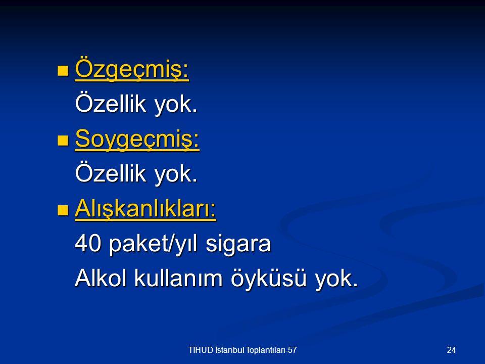 24TİHUD İstanbul Toplantıları-57 Özgeçmiş: Özgeçmiş: Özellik yok. Soygeçmiş: Soygeçmiş: Özellik yok. Alışkanlıkları: Alışkanlıkları: 40 paket/yıl siga