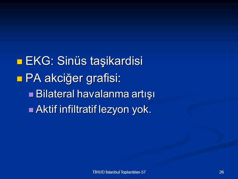 26TİHUD İstanbul Toplantıları-57 EKG: Sinüs taşikardisi EKG: Sinüs taşikardisi PA akciğer grafisi: PA akciğer grafisi: Bilateral havalanma artışı Bila