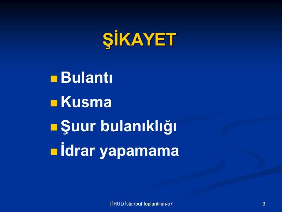 34TİHUD İstanbul Toplantıları-57 TANI Mide ülseri Mide ülseri Pilor stenozu Pilor stenozu Ekstraselüler sıvı kaybına bağlı akut böbrek yetersizliği Ekstraselüler sıvı kaybına bağlı akut böbrek yetersizliği Klora yanıtlı ağır metabolik alkaloz Klora yanıtlı ağır metabolik alkaloz