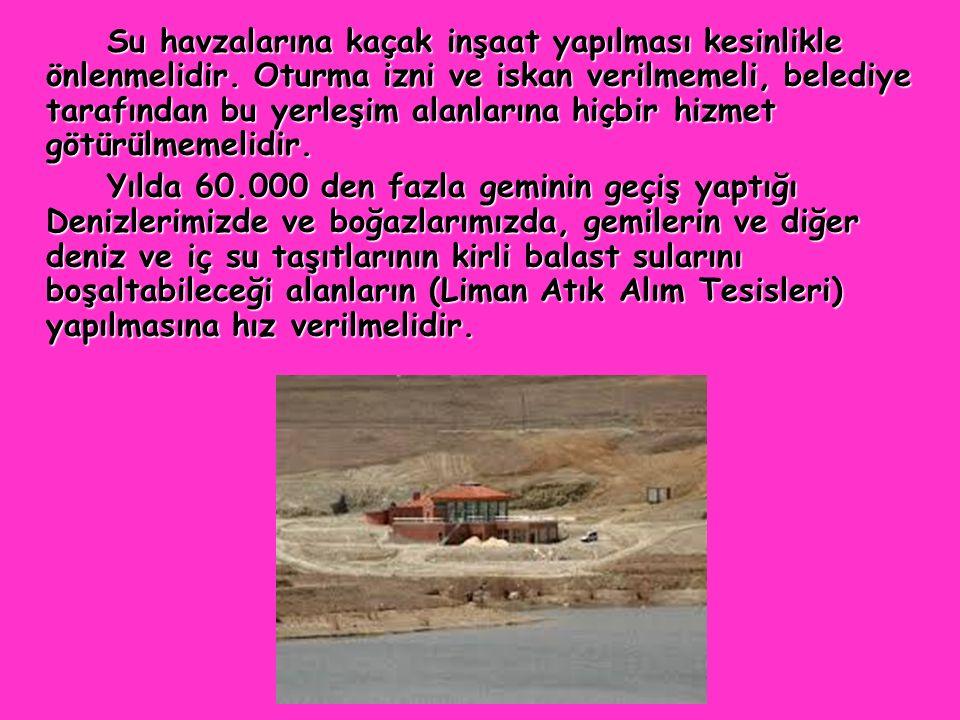 Su havzalarına kaçak inşaat yapılması kesinlikle önlenmelidir. Oturma izni ve iskan verilmemeli, belediye tarafından bu yerleşim alanlarına hiçbir hiz