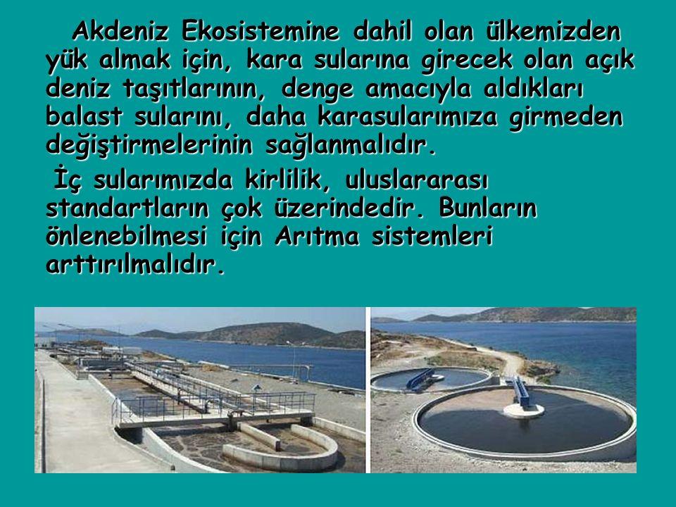 Akdeniz Ekosistemine dahil olan ülkemizden yük almak için, kara sularına girecek olan açık deniz taşıtlarının, denge amacıyla aldıkları balast suların