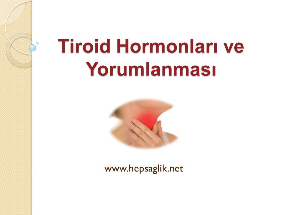 Tiroid Hormonları ve Yorumlanması www.hepsaglik.net