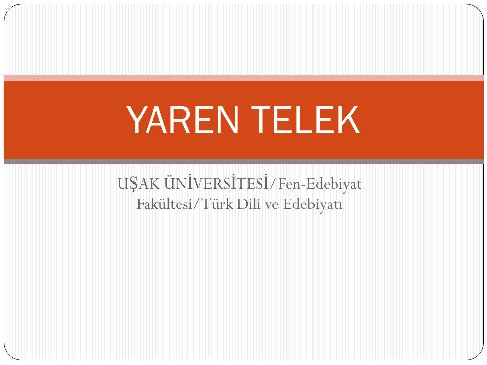 U Ş AK ÜN İ VERS İ TES İ /Fen-Edebiyat Fakültesi/Türk Dili ve Edebiyatı YAREN TELEK