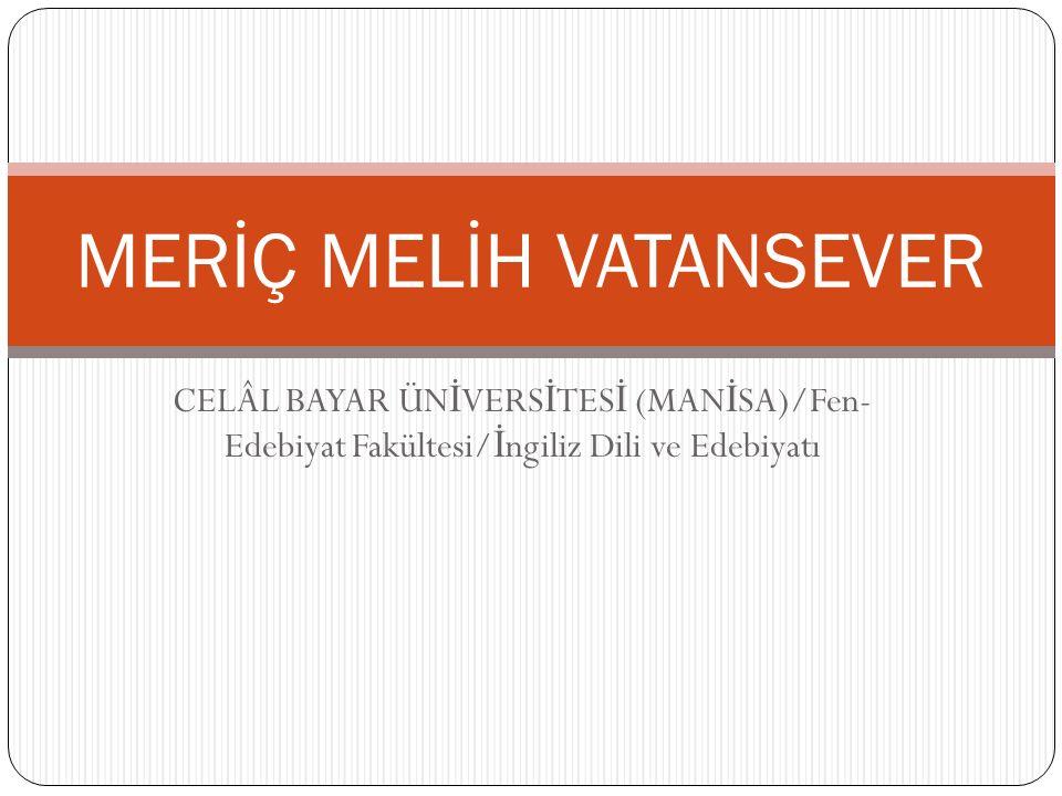 CELÂL BAYAR ÜN İ VERS İ TES İ (MAN İ SA)/Fen- Edebiyat Fakültesi/ İ ngiliz Dili ve Edebiyatı MERİÇ MELİH VATANSEVER