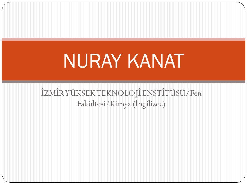 İ ZM İ R YÜKSEK TEKNOLOJ İ ENST İ TÜSÜ/Fen Fakültesi/Kimya ( İ ngilizce) NURAY KANAT