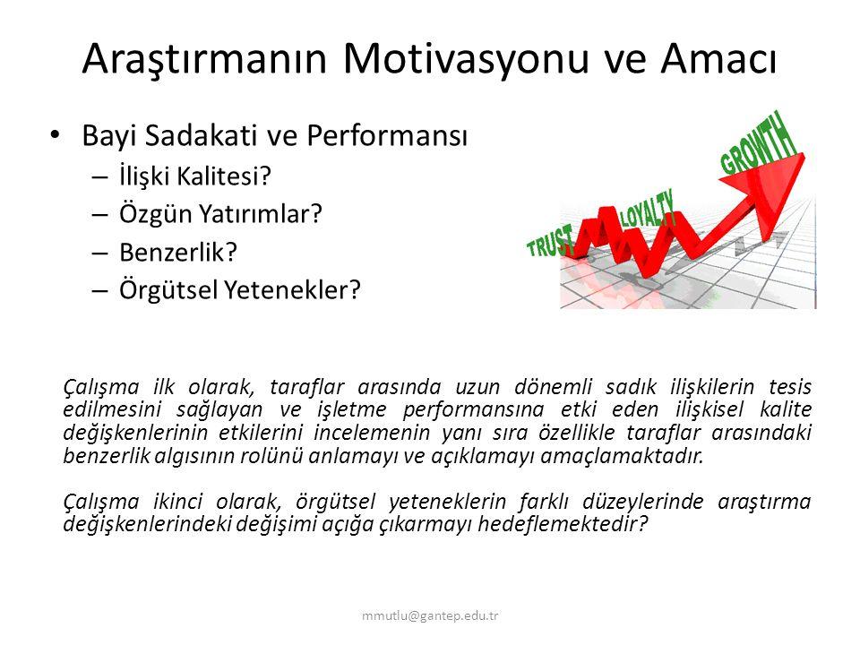 Araştırmanın Motivasyonu ve Amacı Bayi Sadakati ve Performansı – İlişki Kalitesi? – Özgün Yatırımlar? – Benzerlik? – Örgütsel Yetenekler? mmutlu@gante