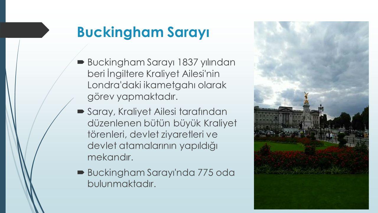 Buckingham Sarayı  Buckingham Sarayı 1837 yılından beri İngiltere Kraliyet Ailesi nin Londra daki ikametgahı olarak görev yapmaktadır.