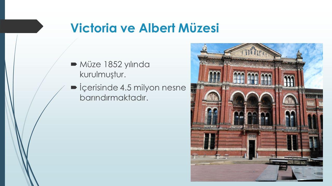 Victoria ve Albert Müzesi  Müze 1852 yılında kurulmuştur.