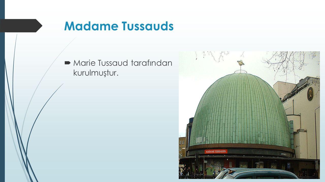 Madame Tussauds  Marie Tussaud tarafından kurulmuştur.