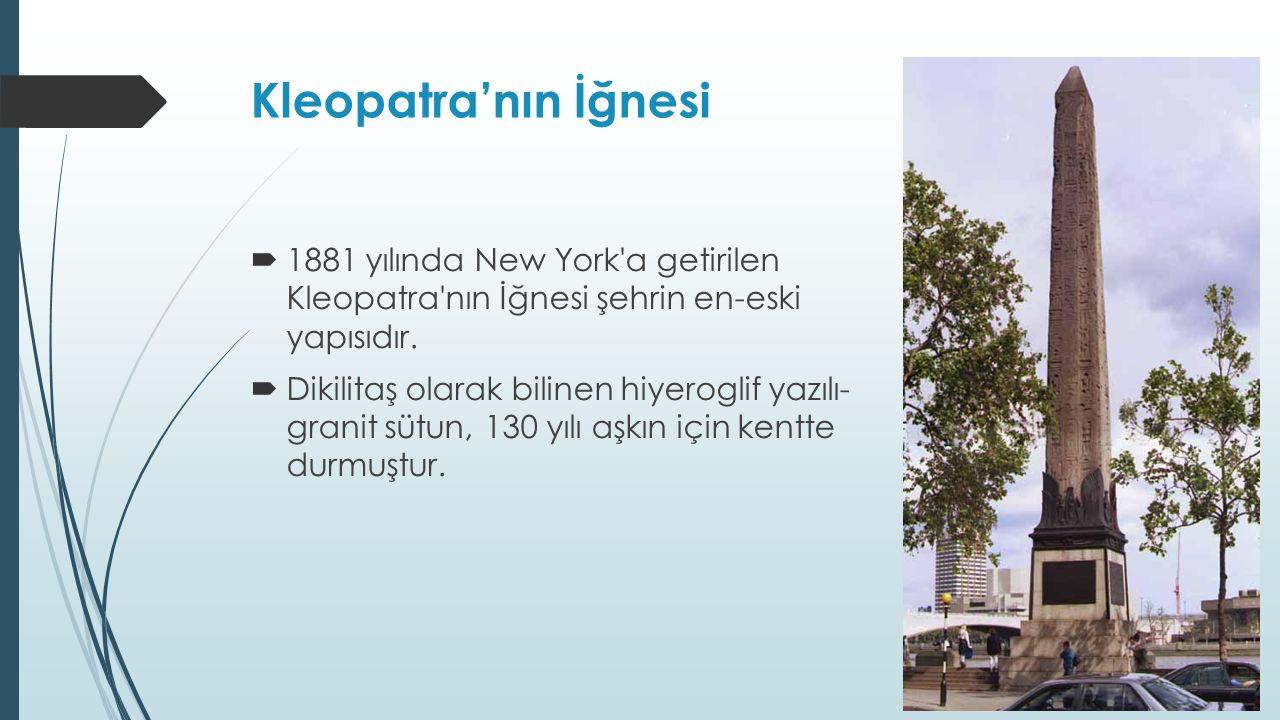 Kleopatra'nın İğnesi  1881 yılında New York a getirilen Kleopatra nın İğnesi şehrin en-eski yapısıdır.