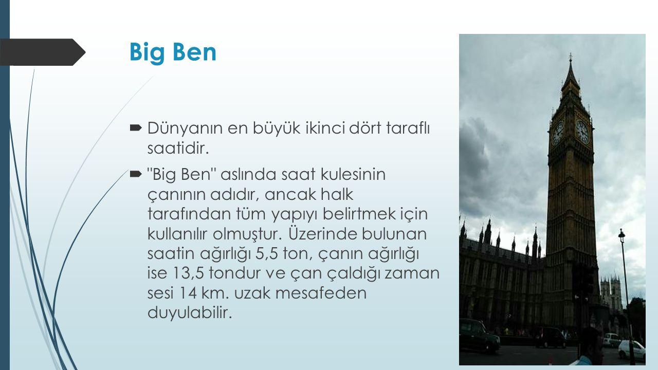 Big Ben  Dünyanın en büyük ikinci dört taraflı saatidir.