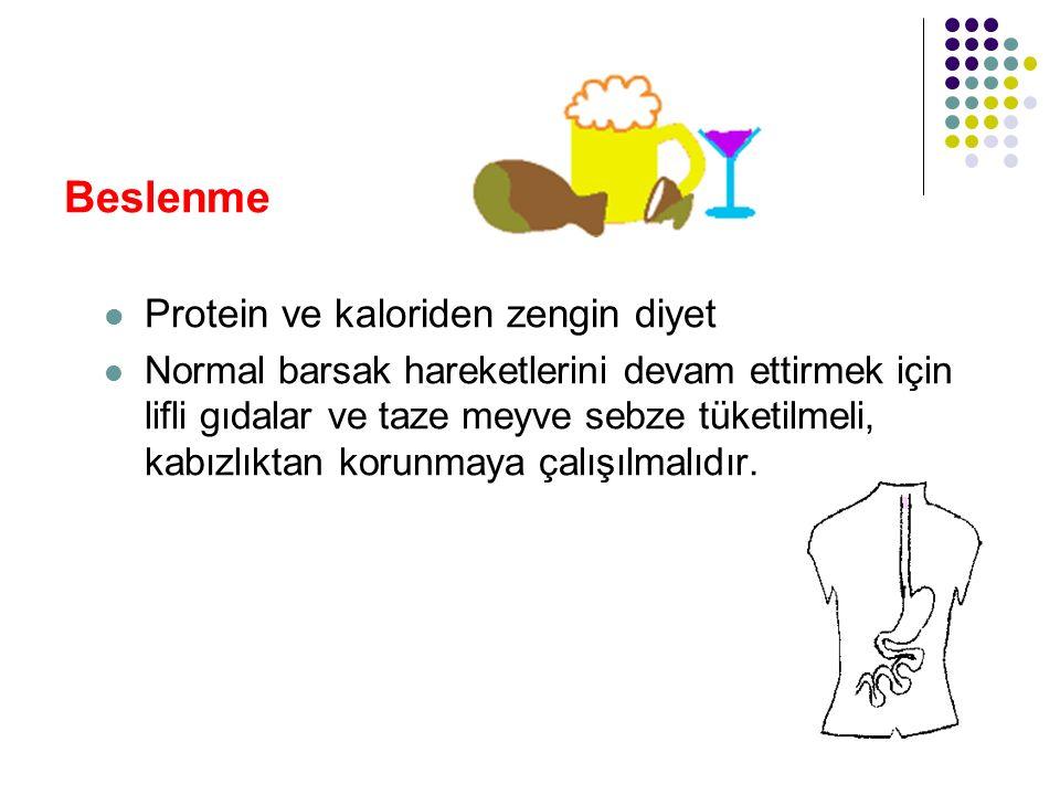 Beslenme Protein ve kaloriden zengin diyet Normal barsak hareketlerini devam ettirmek için lifli gıdalar ve taze meyve sebze tüketilmeli, kabızlıktan