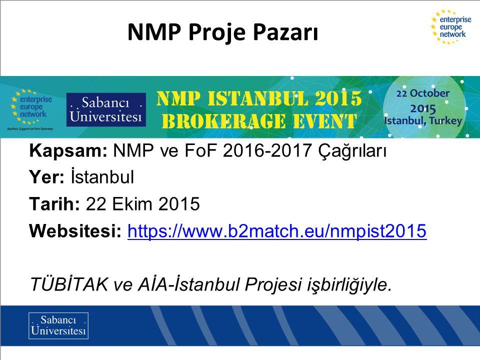 NMP Proje Pazarı Kapsam: NMP ve FoF 2016-2017 Çağrıları Yer: İstanbul Tarih: 22 Ekim 2015 Websitesi: https://www.b2match.eu/nmpist2015https://www.b2ma