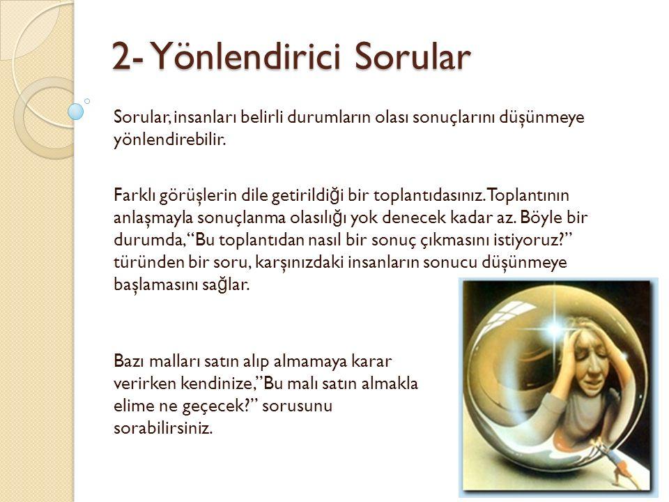 2- Yönlendirici Sorular Sorular, insanları belirli durumların olası sonuçlarını düşünmeye yönlendirebilir.