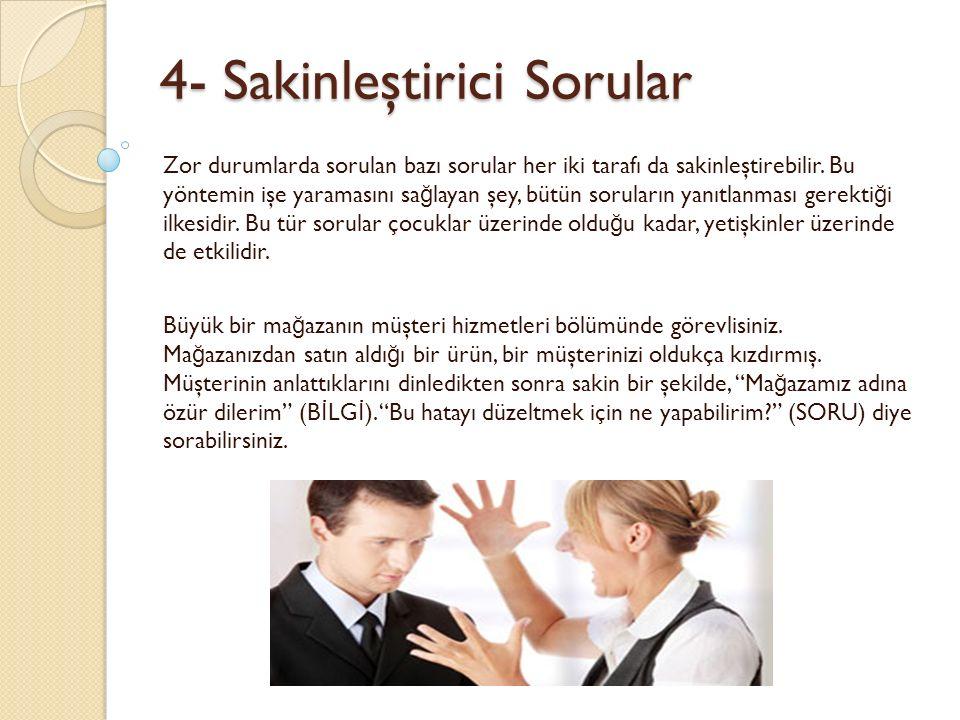 4- Sakinleştirici Sorular Zor durumlarda sorulan bazı sorular her iki tarafı da sakinleştirebilir.