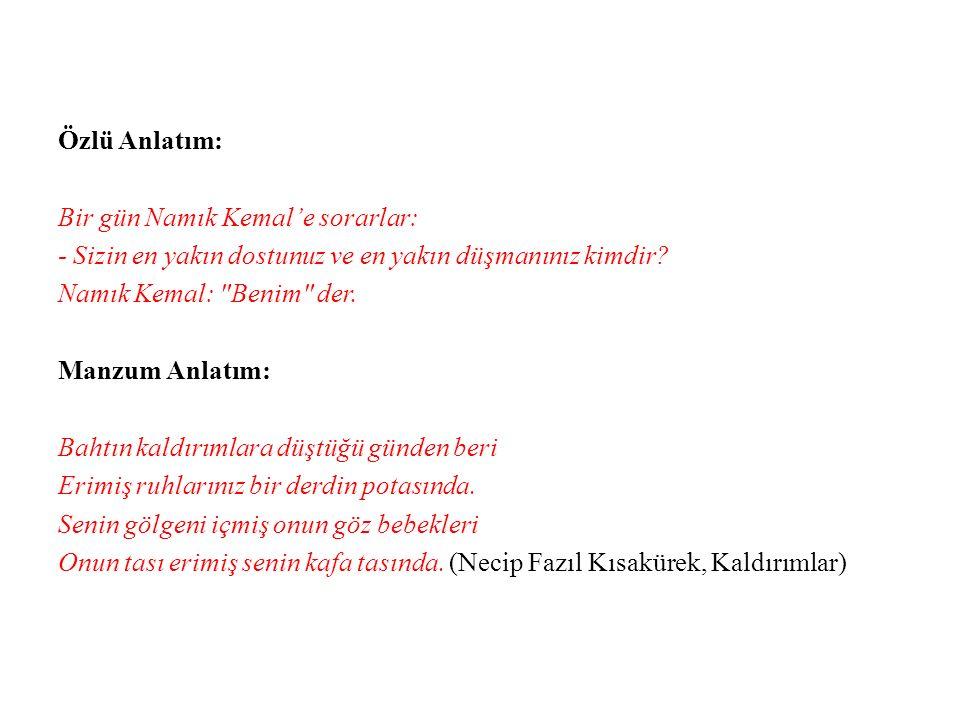 Özlü Anlatım: Bir gün Namık Kemal'e sorarlar: - Sizin en yakın dostunuz ve en yakın düşmanınız kimdir.
