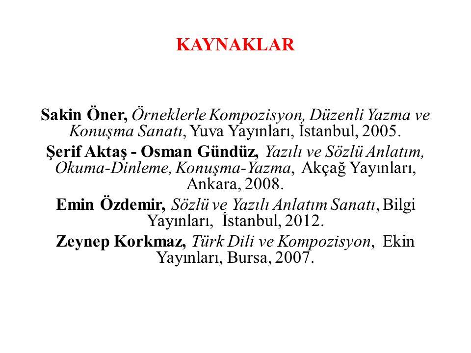 KAYNAKLAR Sakin Öner, Örneklerle Kompozisyon, Düzenli Yazma ve Konuşma Sanatı, Yuva Yayınları, İstanbul, 2005.