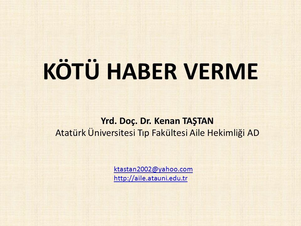 KÖTÜ HABER VERME ktastan2002@yahoo.com http://aile.atauni.edu.tr Yrd. Doç. Dr. Kenan TAŞTAN Atatürk Üniversitesi Tıp Fakültesi Aile Hekimliği AD