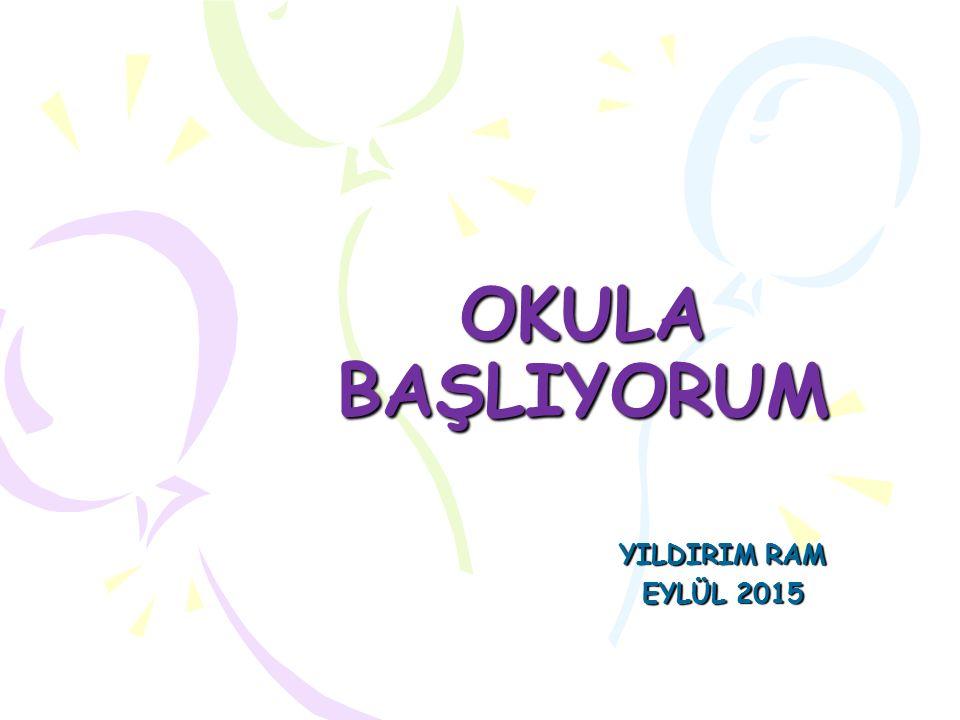 OKULA BAŞLIYORUM YILDIRIM RAM EYLÜL 2015